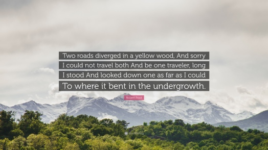 75854-Robert-Frost-Quote-Two-roads-diverged-in-a-yellow-wood-And-sorry-I.jpg