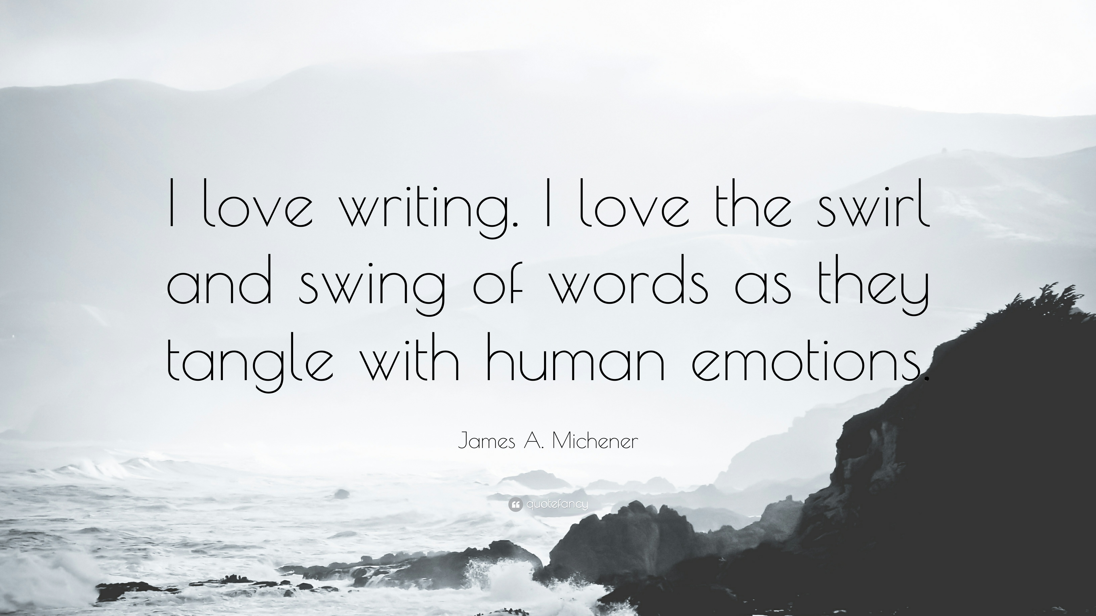 355964-james-a-michener-quote-i-love-writing-i-love-the-swirl-and-swing