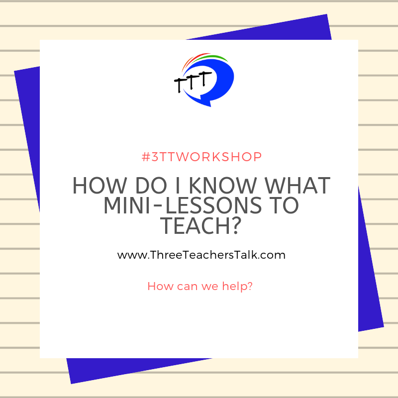 Q & A: How do I know what mini-lessons to teach? #3TTWorkshop